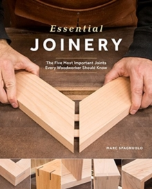 Essential Joinery: The Five Most Important Joints Every Woodworker Should Know, Paperback / softback Book