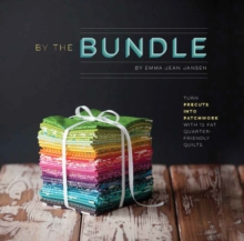 By the Bundle : Turn Precuts into Patchwork with 12 Fat Quarter-Friendly Quilts, Paperback / softback Book