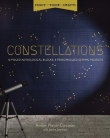 Fancy Tiger Crafts: Constellations : Twelve Pieced Astrological Blocks, 8 Personalized Sewing Projects, Paperback Book