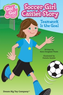 Soccer Girl Cassie's Story : Teamwork is the Goal, Paperback Book