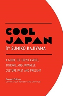 Cool Japan: A Guide to Tokyo, Kyoto, Tohoku and Japanese Culture Past and Present, Paperback / softback Book