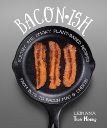 Baconish : Sultry and Smoky Plant-Based Recipes from BLTs to Bacon Mac & Cheese, Paperback / softback Book