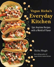 Vegan Richa's Everyday Kitchen : Epic Anytime Recipes with a World of Flavor, Paperback Book