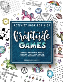 Gratitude Games : An Activity Book for Kids Featuring Coloring, Word Searches, Puzzles, Drawing, Mazes, and More, Paperback / softback Book
