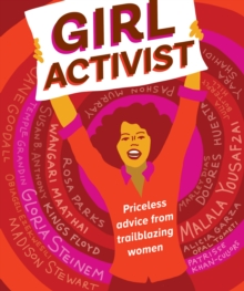 Girl Activist : Priceless Advice from Trailblazing Women, Paperback / softback Book