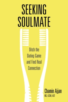 Seeking Soulmate : Ditch the Dating Game and Find Real Connection, Paperback / softback Book