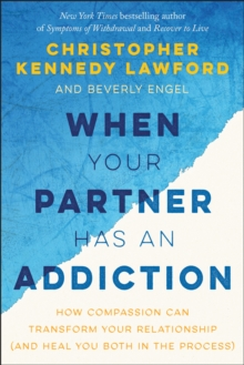 When Your Partner Has an Addiction : How Compassion Can Transform Your Relationship (and Heal You Both in the Process), Paperback / softback Book
