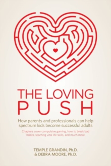 The Loving Push : How Parents and Professionals Can Help Spectrum Kids Become Successful Adults, Paperback / softback Book