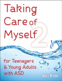 Taking Care of Myself2 for Teenagers & Young Adults with ASD, Paperback / softback Book