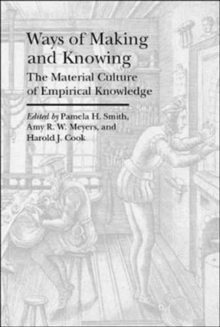 Ways of Making and Knowing - The Material Culture of Empirical Knowledge, Paperback / softback Book