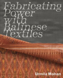 Fabricating Power with Balinese Textiles, Paperback / softback Book