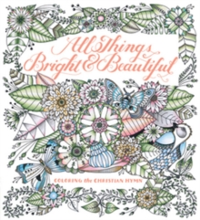 All Things Bright & Beautiful : Coloring the Inspiring Hymn, Paperback / softback Book
