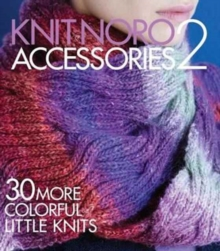 Knit Noro: Accessories 2 : 30 More Colorful Little Knits, Hardback Book