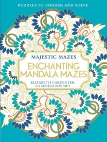 Enchanting Mandala Mazes : Puzzles to Ponder and Solve, Paperback / softback Book