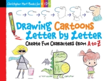 Drawing Cartoons Letter by Letter : Create Fun Characters from A to Z, Paperback / softback Book