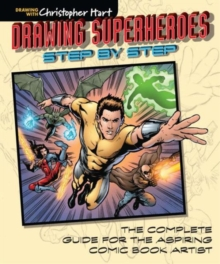 Drawing Superheroes Step by Step : The Complete Guide for the Aspiring Comic Book Artist, Paperback Book