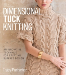 Dimensional Tuck Knitting : An Innovative Technique for Creating Surface Tension, Hardback Book