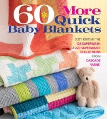 60 More Quick Baby Blankets : Cozy Knits in the 128 Superwash and 220 Superwash Collections from Cascade Yarns, Paperback / softback Book