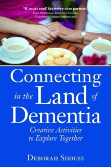 Connecting in the Land of Dementia : Creative Activities for Caregivers, Paperback / softback Book