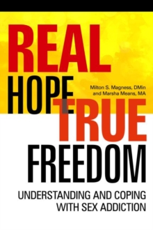 Real Hope True Freedom : Understanding and Coping with Sex Addiction, Paperback Book