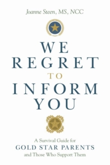 We Regret to Inform You : A Survival Guide for Gold Star Parents and Those Who Support Them, Paperback / softback Book