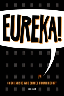 Eureka! : 50 Incredible Stories of Scientific Discovery, Paperback Book