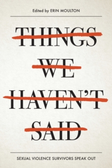 Things We Haven't Said : Sexual Violence Survivors Speak Out, Paperback Book