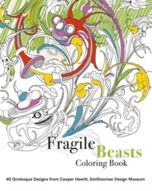Fragile Beasts Colouring Book: 40 Grotesque Designs from Cooper Hewitt, Smithsonian Design Museum, Novelty book Book