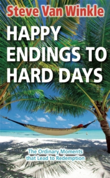 Happy Endings to Hard Days : The Ordinary Moments that Lead to Redemption, Paperback / softback Book
