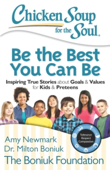 Chicken Soup for the Soul: Be The Best You Can Be : Inspiring True Stories about Goals & Values for Kids & Preteens, EPUB eBook