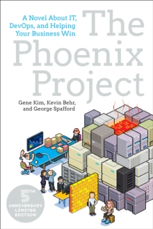 Phoenix Project : A Novel about It, Devops, and Helping Your Business Win, Paperback / softback Book