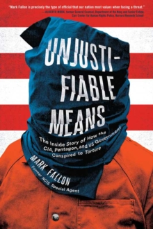 Unjustifiable Means : The Inside Story of How the CIA, Pentagon, and US Government Conspired to Torture, Hardback Book