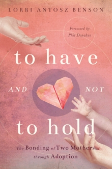 To Have and Not to Hold : The bonding of two mothers through adoption, Paperback / softback Book