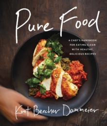 Pure Food : A Chef's Handbook for Eating Clean, with Healthy, Delicious Recipes, Hardback Book