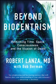 Beyond Biocentrism : Rethinking Time, Space, Consciousness, and the Illusion of Death, Hardback Book