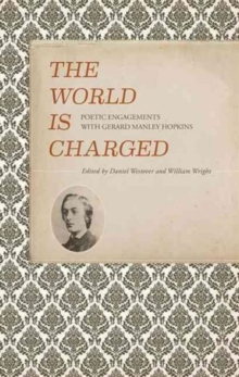 The World is Charged : Poetic Engagements with Gerard Manley Hopkins, Paperback Book