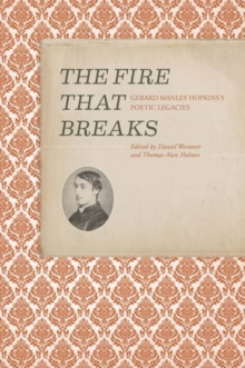 The Fire that Breaks : Critical Essays on G. M. Hopkins's Legacy in 20th-Century Poetry, Hardback Book