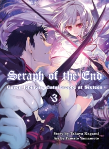 Seraph Of The End 3 : Guren Ichinose: Catastrope at Sixteen, Paperback / softback Book