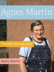 Agnes Martin : Pioneer, Painter, Icon, Paperback / softback Book