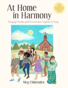 At Home In Harmony : Bringing Families and Communities Together in Song, Paperback Book