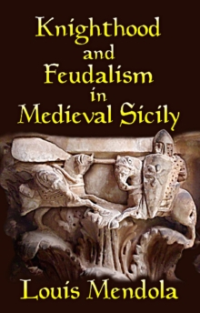 Knighthood and Feudalism in Medieval Sicily, Paperback Book