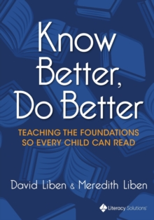 Know Better, Do Better : Teaching the Foundations so Every Child can Read, Paperback / softback Book