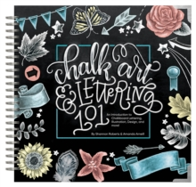 Chalk Art and Lettering 101 : An Introduction to Chalkboard Lettering, Design, and More!, Hardback Book