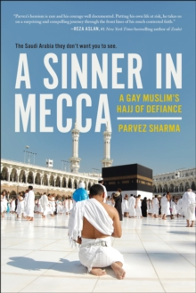 A Sinner in Mecca : A Gay Muslim's Hajj of Defiance, Paperback / softback Book