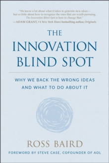 The Innovation Blind Spot : Why We Back the Wrong Ideas-and What to Do About It, Hardback Book