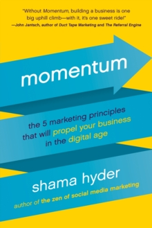 Momentum : The 5 Marketing Principles That Will Propel Your Business in the Digital Age, Paperback Book