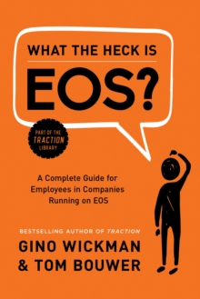 What the Heck Is EOS? : A Complete Guide for Employees in Companies Running on EOS, Hardback Book