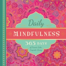 Daily Mindfulness : 365 Days of Present, Calm, Exquisite Living, Hardback Book