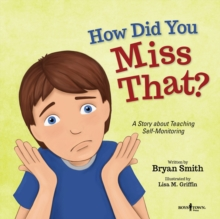How Did You Miss That? : A Story About Teaching Self-Monitoring, Paperback / softback Book