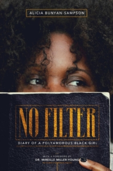 No Filter : Diary of a Polyamorous Black Girl, Paperback Book